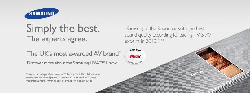 "Samsung, ""Samsung is the Soundbar with the best sound quality according to leading TV & AV experts in 2013.""**, *Based on an independent review of 32 leading TV & AV publications and websites for the period January - October 2013, verified by Gorkana. **Source: Gorkana (within a setlist of TV and AV media in 2013)"