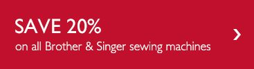 save 20% on all Brother and Singer sewing machines