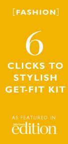 6 Clicks to Stylish get-fit kit as featured in edition