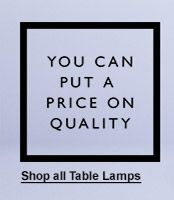 You can put a price on quality. Never Knowingly Undersold since 1925. Shop all Table Lamps