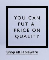 You can put a price on quality. Never Knowingly Undersold since 1925. Shop all Tableware