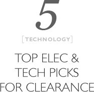 5 technology, Top Elec & Tech Picks for Clearance