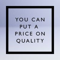You can put a price on quality