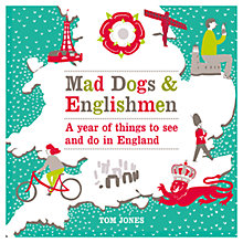 Buy Mad Dogs and Englishmen: A Year of Things to See and Do in England, by Tom Jones Online at johnlewis.com