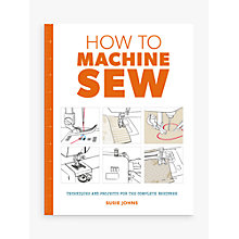 Buy GMC Publications How to Machine Sew Book by Susie Johns Online at johnlewis.com
