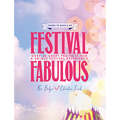 Festival Fabulous: 45 Craft and Styling Projects for a Unique Festivals Experience