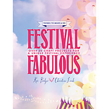 Buy Festival Fabulous: 45 Craft and Styling Projects for a Unique Festivals Experience Online at johnlewis.com