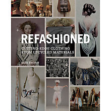 Buy ReFashioned: Cutting-edge Clothing from Upcycled Materials Online at johnlewis.com