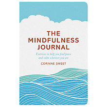 Buy The Mindfulness Journal: Exercises to Help You Find Peace and Calm Wherever You Are Online at johnlewis.com