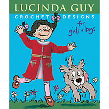 Buy Rowan Crochet Designs For Girls and Boys Book by Lucinda Guy Online at johnlewis.com