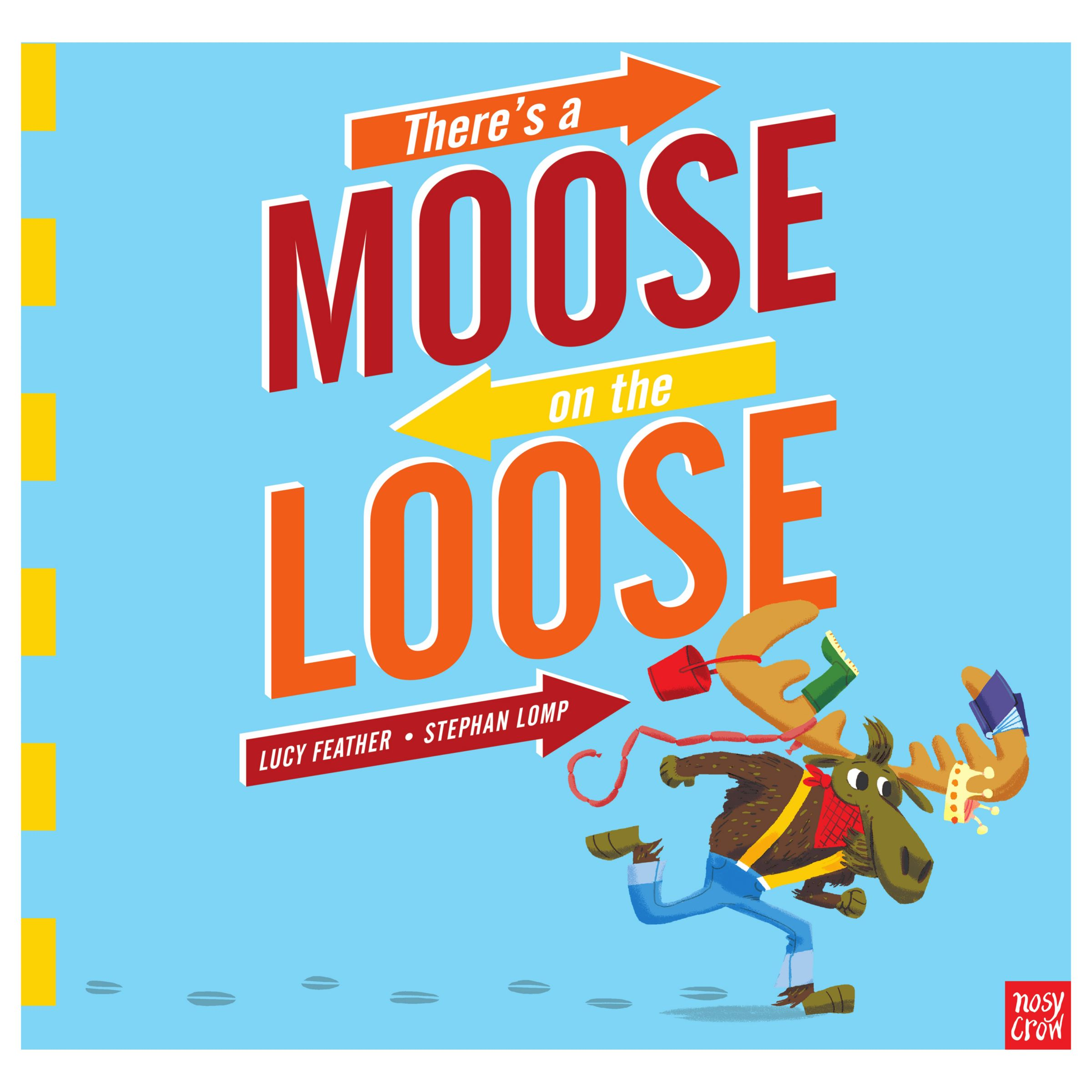 Nosy Crow There's a Moose on the Loose Children's Book