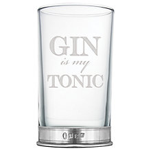 Buy English Pewter Company 'Gin is my Tonic' Highball Glass, 340ml Online at johnlewis.com