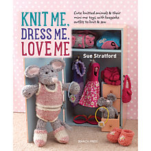 Buy Search Press Knit Me Dress Me Love Me Knitting Pattern Book by Sue Stratford Online at johnlewis.com