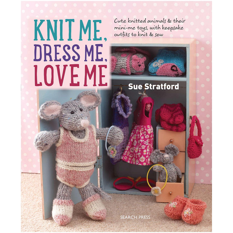 Search Press Knit Me Dress Me Love Me Knitting Pattern Book by Sue ...