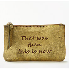"Buy AND/OR Mila Slogans Leather ""That Was Then This Is Now"" Coin Purse, Metallic Online at johnlewis.com"