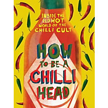 Buy How To Be A Chilli Head Book Online at johnlewis.com
