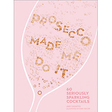 Buy Prosecco Made Me Do It Online at johnlewis.com