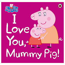 Buy Peppa Pig I Love You Mummy Pig Children's Book Online at johnlewis.com