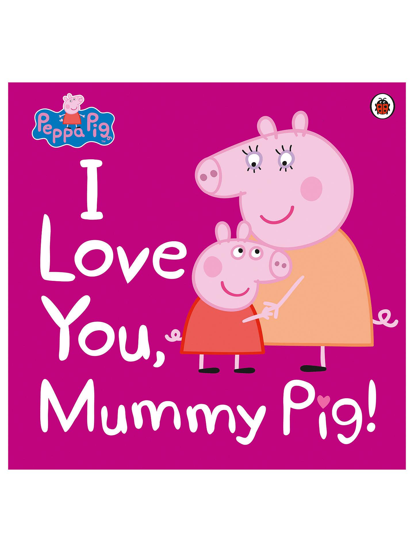 530adaee848 Buy Peppa Pig I Love You Mummy Pig Children s Book Online at johnlewis. ...