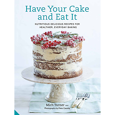 Have Your Cake And Eat It - Recipe Book