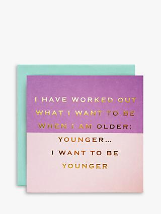 Susan O'Hanlon Want to be Younger Birthday Card