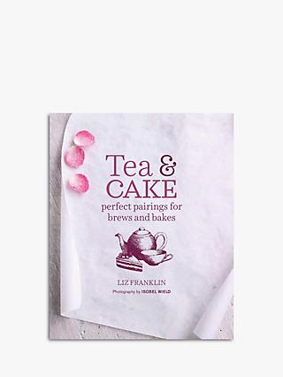 Tea & Cake - Perfect Pairing for Brews & Bakes Cookbook by Liz Franklin