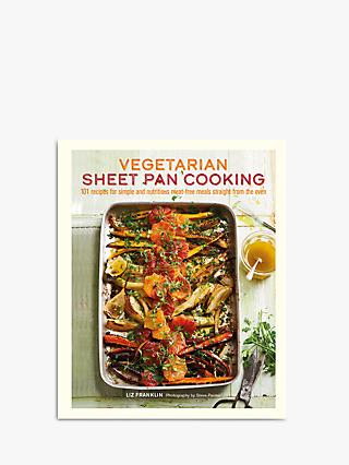 Vegetarian Sheet Pan Cooking - 101 Tray Bake Recipes Cookbook by Liz Franklin