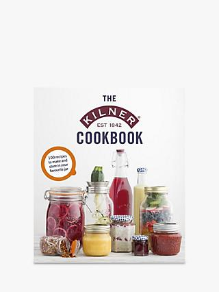 The Kilner Cookbook - 100 Recipes for Jars