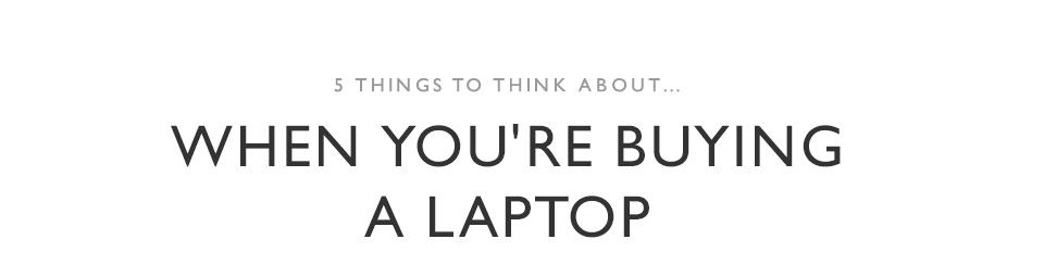 5 things to think about when buying a laptop