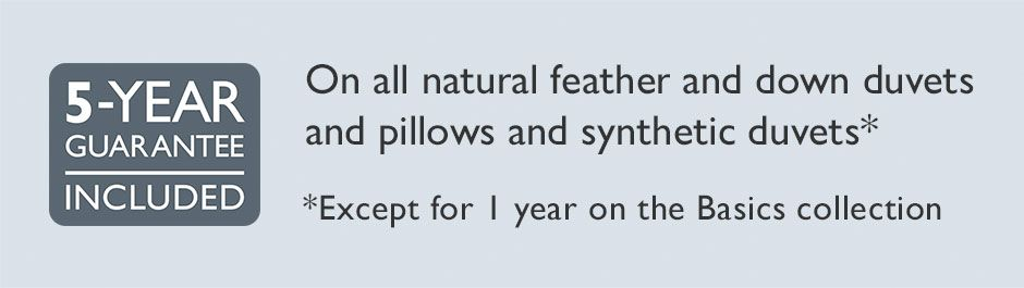 5-year guarantee on all natural feather and down duvets and pillows, and synthetic duvets