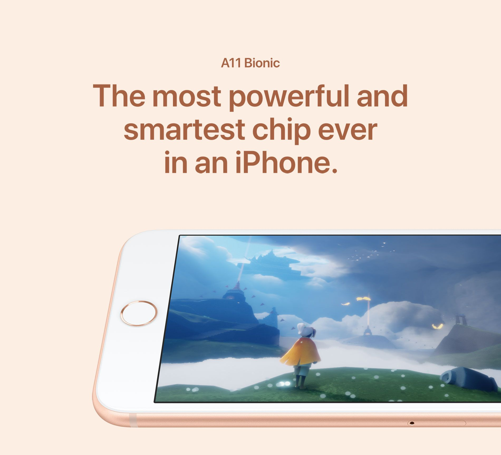 A11 Bionic - The most powerful and smartest chip ever in an iPhone.
