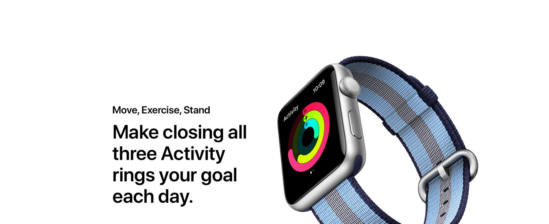 Move, Exercise, Stand - Make closing all three Activity rings your goal each day
