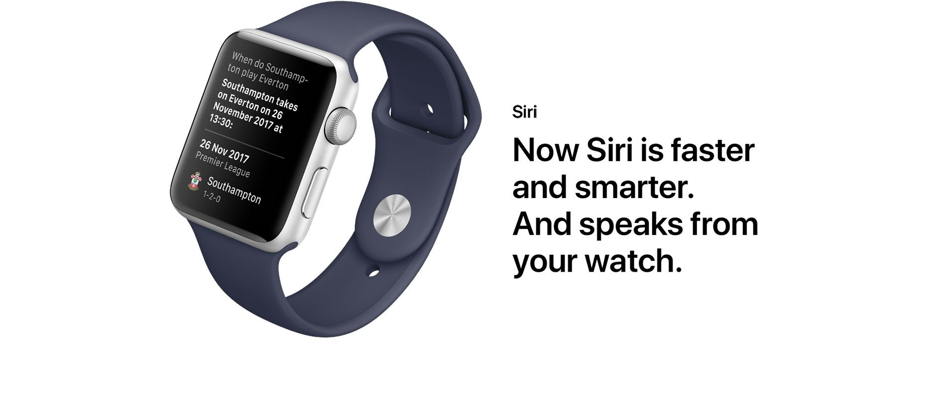 Siri - Now Siri is faster and smarter. And speaks from your watch.