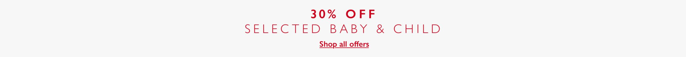 30 percent off selected baby and child