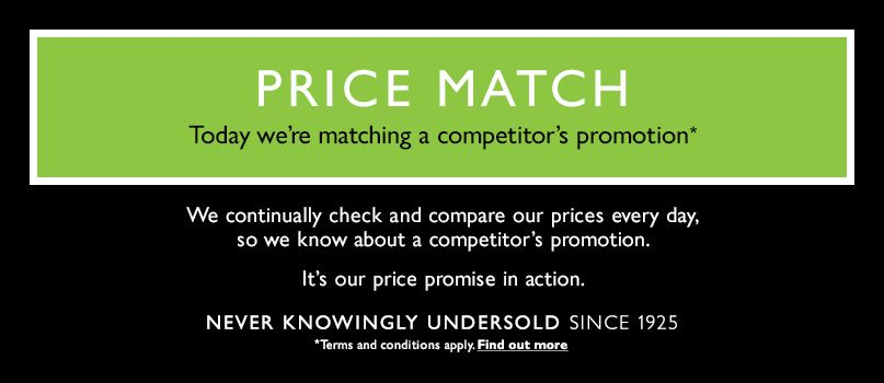 Price Match - Today we're matching a competitor's promotion. We continually check and compare our prices every day, so we know about a competitor's promotion. It's our price promise in action.