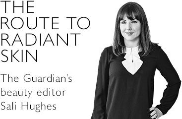 THE ROUTE TO RADIANT SKIN Sali Hughes, Guardian Beauty Editor