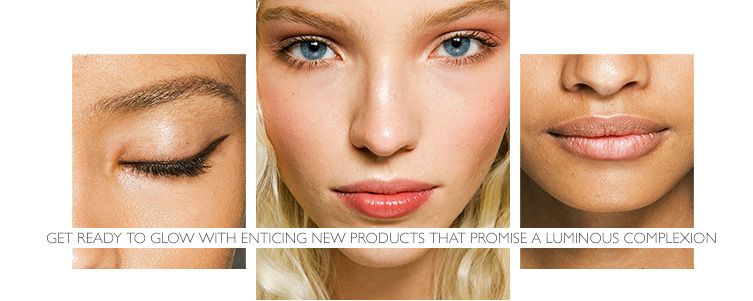 Get ready to glow with enticing new products that promise a luminous complexion