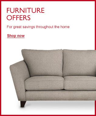 Furniture Offers - For great savings throughout the home
