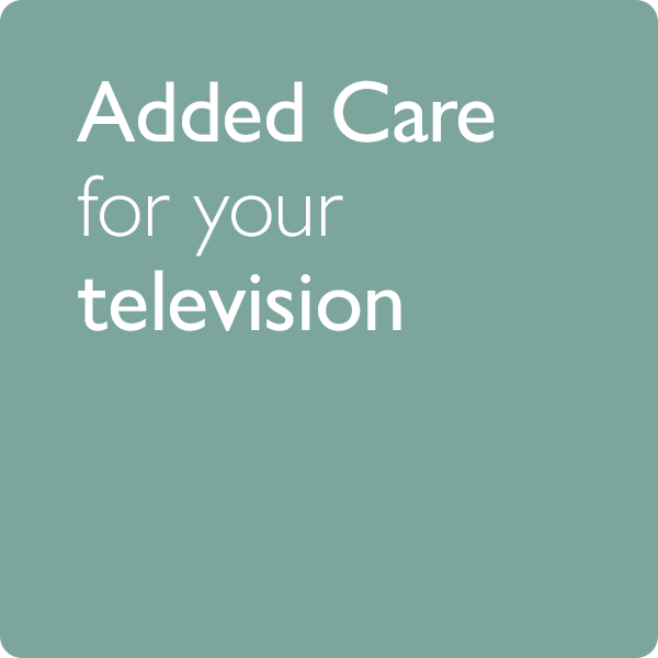 Added care for your television