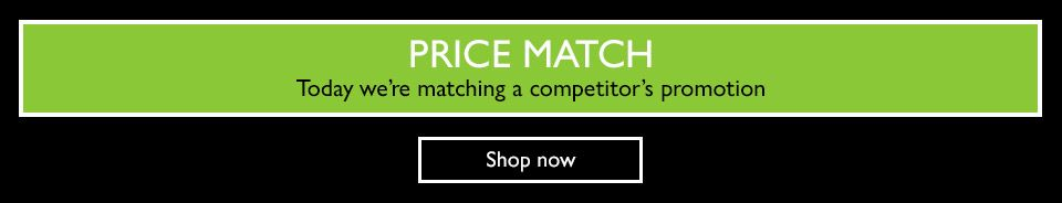 Price Match - Today we're matching a competitor's promotion. Shop now