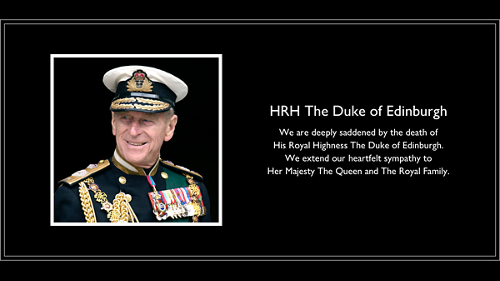 HRH The Duke of Edinburgh - We are deeply saddened by the death of His Royal Highness The Duke of Edinburgh. We extend our heartfelt sympathy to Her Majesty The Queen and The Royal Family.