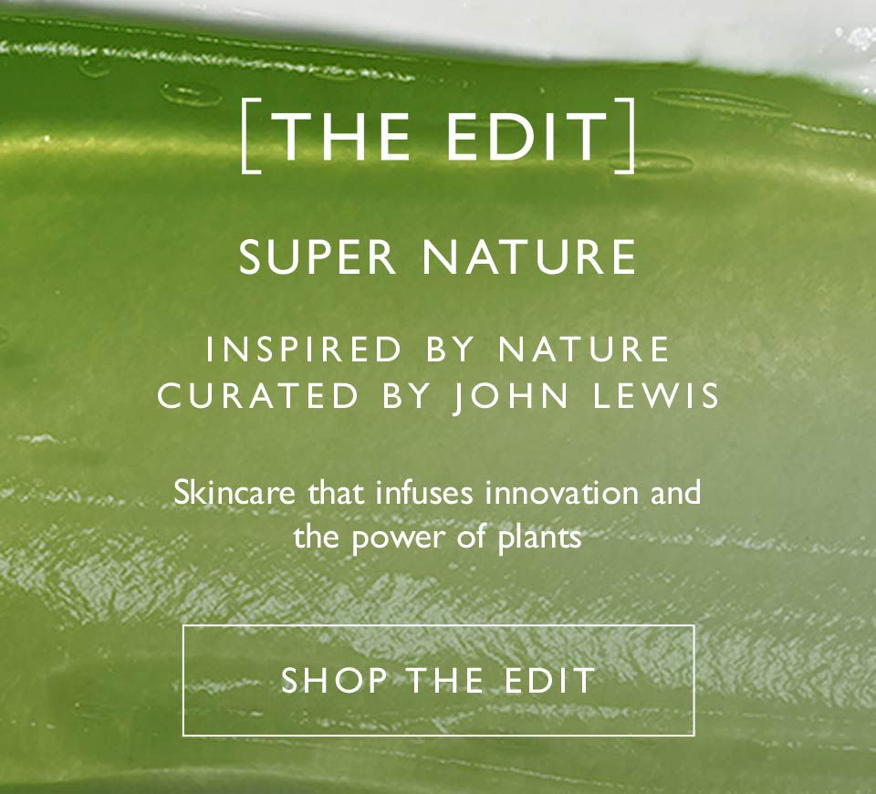 The EDIT: Super Nature, Inspired by nature, curated by John Lewis, Skincare that infuses innovation and the power of plants, Shop The EDIT
