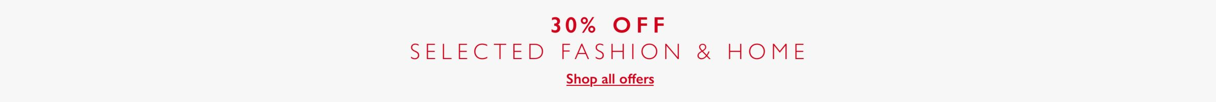 30 percent off selected fashion and home