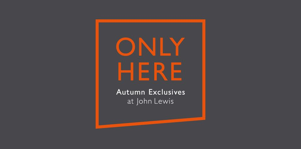 Only Here Autumn exclusives by John Lewis