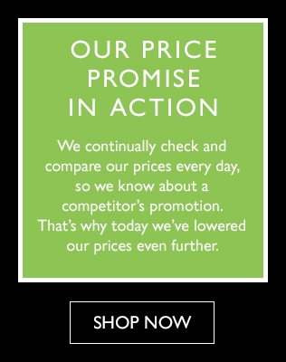 our price promise in action - We continually check and compare our prices every day, so we know about a competitors promotion.Thats why today weve lowered our prices even further