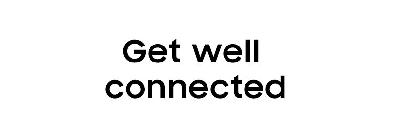 Get well connected