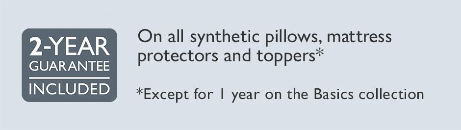 2-year guarantee on all synthetic pillows, mattress protectors and toppers