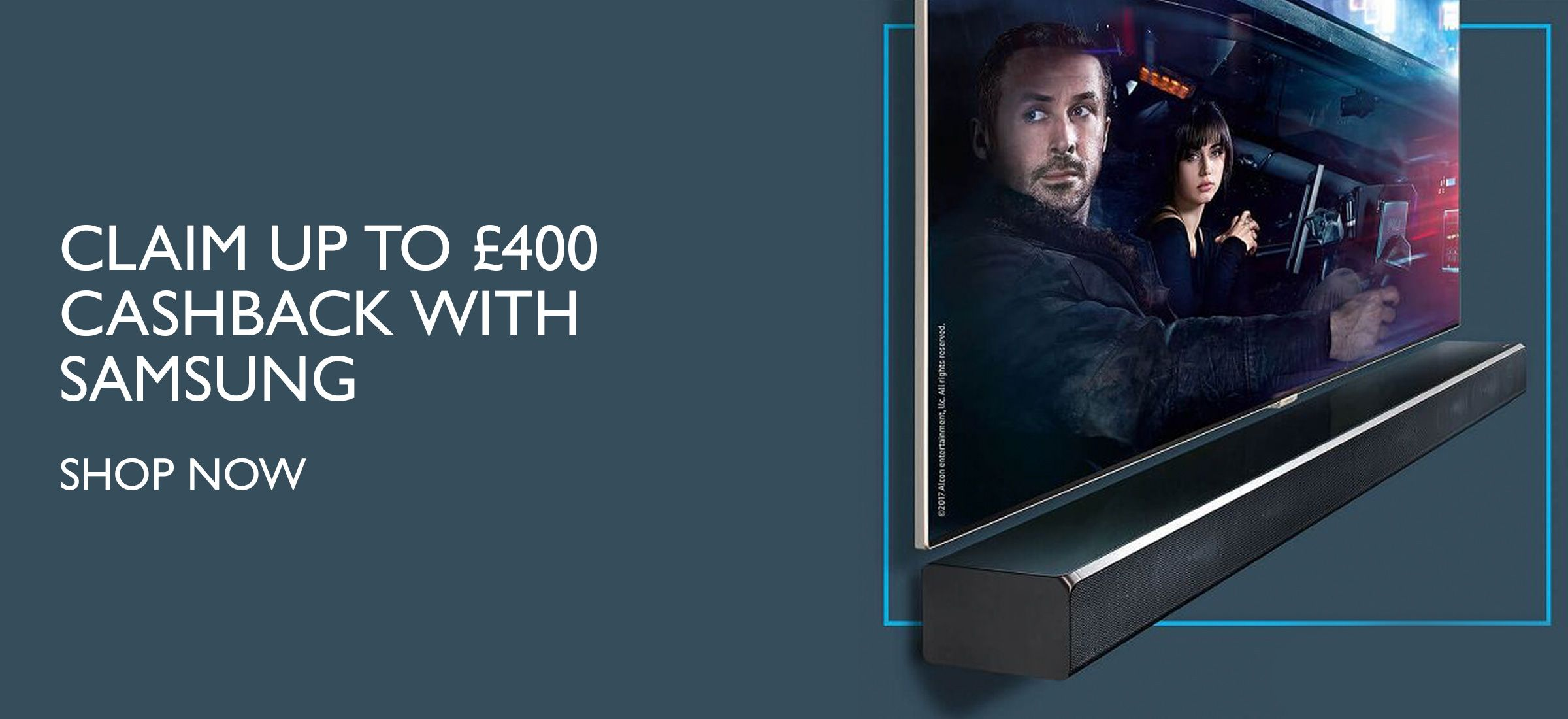 CLAIM UP TO £400 CASHBACK WITH SAMSUNG