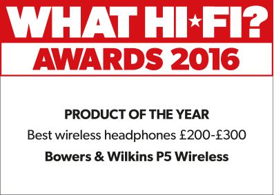 What Hi-Fi? Awards 2016 - Product of the Year - Best wireless headphones £200-£300 - Bowers & Wilkins P5 Wireless