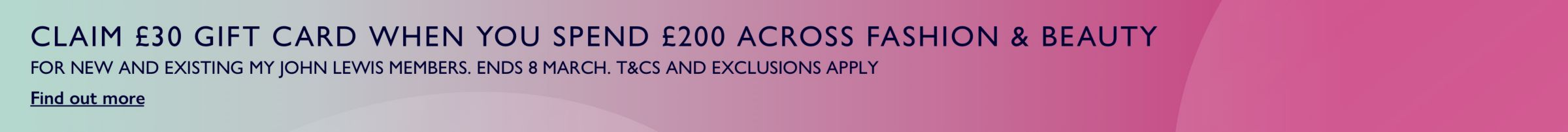 CLAIM £30 GIFT CARD WHEN YOU SPEND £200 ACROSS FASHION & BEAUTY